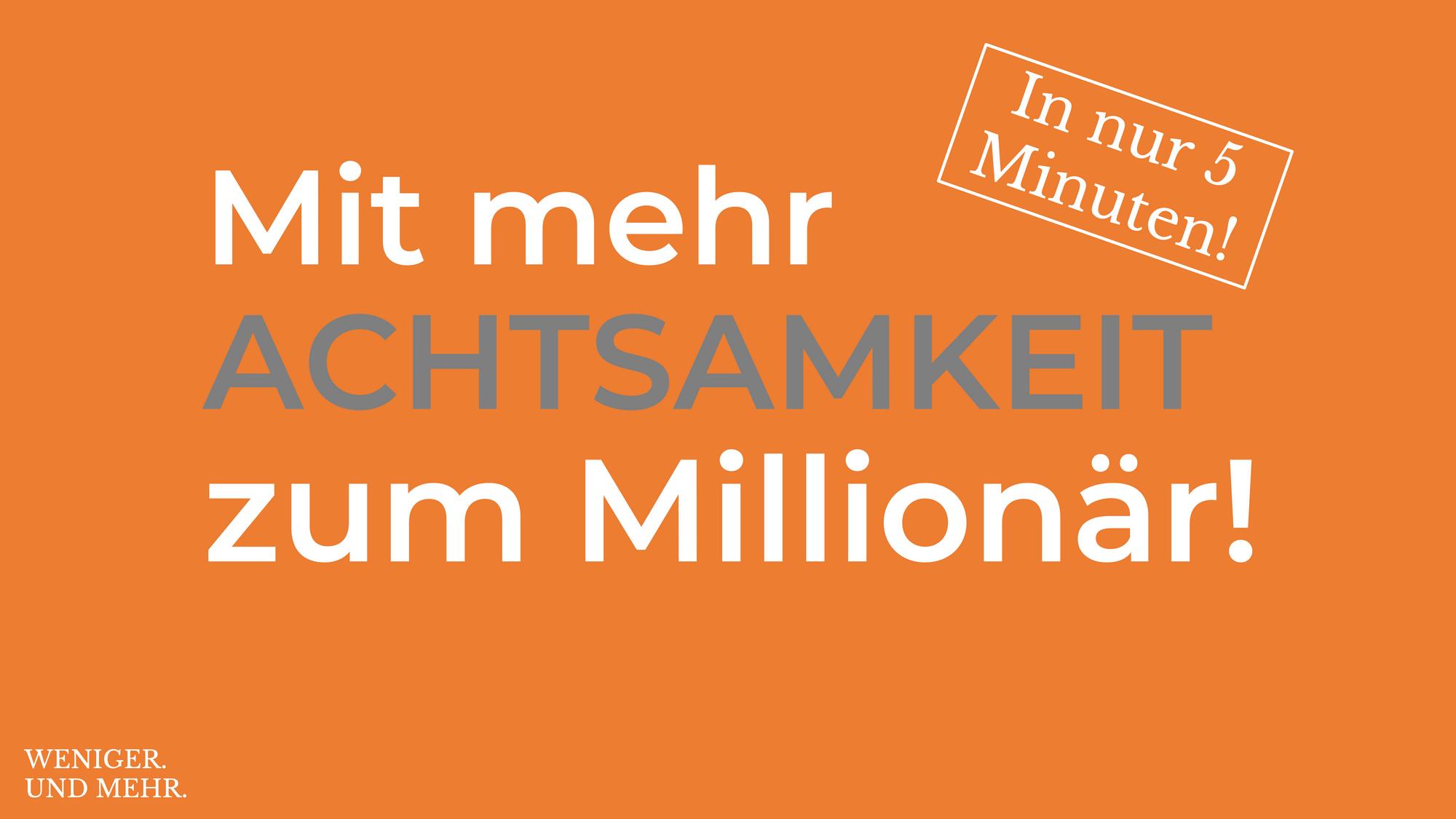 Mit Achtsamkeit zum Millionär!
